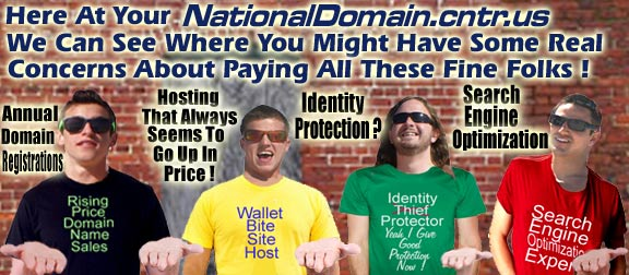 We Know You Really Don't Want To Pay All Of These People When You Can Get A Fantastic Deal On A Domain Hosted & Loaded With Extra Features!